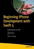 Cover for Beginning iPhone Development with Swift 5  by Wallace Wang