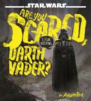 Cover for Star Wars: Are You Scared, Darth Vader? by Adam Rex