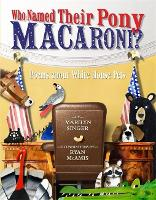 Cover for Who Named Their Pony Macaroni? Poems About White House Pets by Marilyn Singer