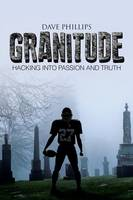 Cover for Granitude Hacking Into Passion and Truth by Dave Phillips