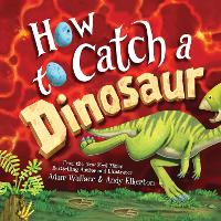 Cover for How to Catch a Dinosaur by Adam Wallace