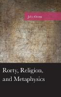 Cover for Rorty, Religion, and Metaphysics by John Owens