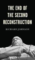 Cover for The End of the Second Reconstruction by Richard Johnson
