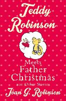 Cover for Teddy Robinson meets Father Christmas and other stories by Joan G. Robinson