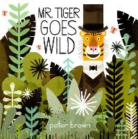 Cover for Mr Tiger Goes Wild by Peter Brown