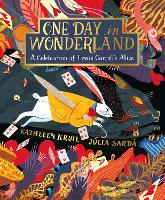 Cover for One Day in Wonderland A Celebration of Lewis Carroll's Alice by Kathleen Krull