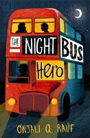 Cover for The Night Bus Hero by Onjali Q. Raúf