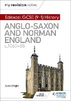 Cover for My Revision Notes: Edexcel GCSE (9-1) History: Anglo-Saxon and Norman England, c1060-88 by John Wright