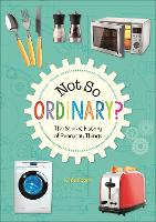 Cover for Reading Planet KS2 - Not So Ordinary? - The Secret History of Everyday Things - Level 4: Earth/Grey band by Kate Scott