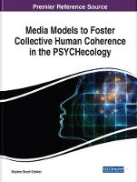 Cover for Media Models to Foster Collective Human Coherence in the PSYCHecology by Stephen Brock Schafer