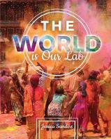 Cover for The World is Our Lab: An Introduction to Sociology by Jessica Sanders