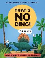 Cover for That's No Dino! Or is it? What makes a Dinosaur a Dinosaur by Helaine Becker