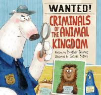 Cover for Wanted! Criminals Of The Animal Kingdom by Heather Tekavec