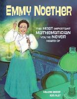 Cover for Emmy Noether The Most Important Mathematician You've Never Heard Of by Helaine Becker