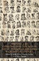 Cover for Writing and Constructing the Self in Great Britain in the Long Eighteenth Century by John Baker