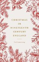 Cover for Christmas in Nineteenth-Century England by Neil Armstrong
