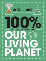 Cover for 100% Get the Whole Picture: Our Living Planet by Paul Mason