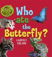 Cover for Follow the Food Chain: Who Ate the Butterfly? A Rainforest Food Chain by Sarah Ridley