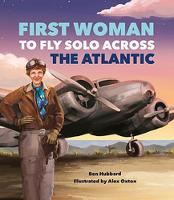 Cover for Famous Firsts: First Woman to Fly Solo Across the Atlantic by Ben Hubbard