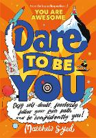 Cover for Dare to Be You Defy Self-Doubt, Fearlessly Follow Your Own Path and Be Confidently You! by Matthew Syed