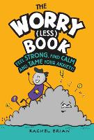 Cover for The Worry (Less) Book Feel Strong, Find Calm and Tame Your Anxiety by Rachel Brian