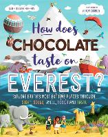 Cover for How Does Chocolate Taste on Everest? Explore Earth's Most Extreme Places Through Sight, Sound, Smell, Touch and Taste by Leisa Stewart-Sharpe
