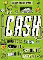 Cover for Cash How to Earn It, Save It, Spend It, Grow It, Give It by Rashmi Sirdeshpande