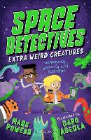 Cover for Space Detectives: Extra Weird Creatures by Mark Powers