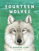 Cover for Fourteen Wolves A Rewilding Story by Catherine Barr