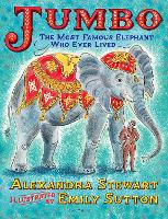 Cover for Jumbo: The Most Famous Elephant Who Ever Lived by Alexandra Stewart