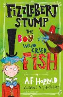 Cover for Fizzlebert Stump: The Boy Who Cried Fish by A.F. Harrold