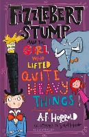 Cover for Fizzlebert Stump and the Girl Who Lifted Quite Heavy Things by A.F. Harrold
