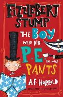 Cover for Fizzlebert Stump: The Boy Who Did P.E. in his Pants by A.F. Harrold