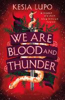 Cover for We Are Blood And Thunder by Kesia Lupo
