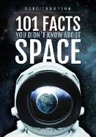 Cover for 101 Facts You Didn't Know About Space by Mark Thompson