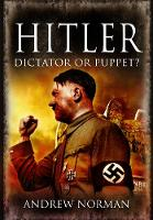 Cover for Hitler: Dictator or Puppet? by Andrew Norman