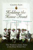 Cover for Holding the Home Front  by Caroline Scott