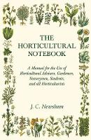 Cover for The Horticultural Notebook - A Manual for the Use of Horticultural Advisers, Gardeners, Nurserymen, Students, and all Horticulturists by J C Newsham