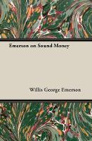 Cover for Emerson on Sound Money by Willis George Emerson