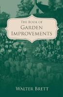 Cover for The Book of Garden Improvements - over 1,000 ideas and plans for amateur gardeners by Walter Brett