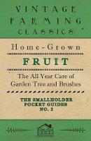 Cover for The Smallholder Pocket Guides - No2 - Home-Grown Fruit - The All Year Care Of Garden Trees And Bushes by Home Farm Books