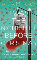 Cover for Twas The Nightshift Before Christmas Festive hospital diaries from the author of multi-million-copy hit This is Going to Hurt by Adam Kay