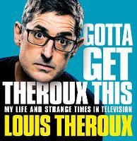 Cover for Gotta Get Theroux This  by Louis Theroux