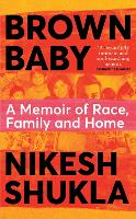 Cover for Brown Baby A Memoir of Race, Family and Home by Nikesh Shukla