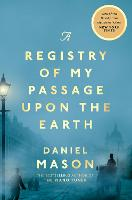 Cover for A Registry of My Passage Upon the Earth by Daniel Mason