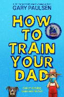 Cover for How to Train Your Dad by Gary Paulsen