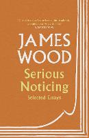 Cover for Serious Noticing  by James Wood