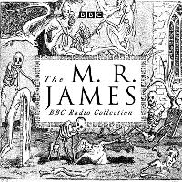 Cover for The M. R. James BBC Radio Collection Dramatisations and readings of his classic ghost stories by M. R. James