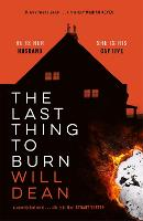 Cover for The Last Thing to Burn by Will Dean