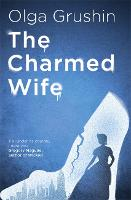 Cover for The Charmed Wife  by Olga Grushin